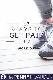 best ideas about get paid to writing jobs earn whether you re starting a side business that keeps you active or choosing a physical career here are 17 ideas to help you get paid to work out