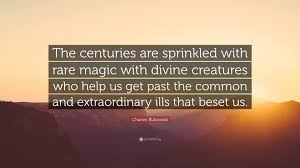 """Charles Bukowski Quotes Beautiful Creatures Charles Bukowski Quote """"The centuries are sprinkled with rare magic 6"""
