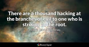 There Are A Thousand Hacking At The Branches Of Evil To One Who Is Stunning Thoreau Quotes