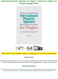This book is a comprehensive guide to the international phonetic alphabet, widely used for over. Ebook P D F International Phonetic Alphabet For Singers A Manual For English And Foreign Language Text Images Music Video Glogster Edu Interactive Multimedia Posters