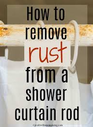easy cleaning for removing rust from a shower rod one of my favorite bathroom