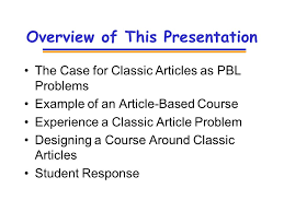 classic research articles as classroom texts for pbl in 5 overview of this presentation the case for classic articles as pbl problems example of an article based course experience a classic article problem