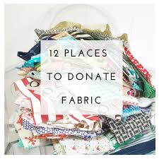 12 places to donate your unwanted fabric