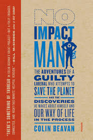 No Impact Man: The Adventures of a Guilty Liberal Who Attempts to ...