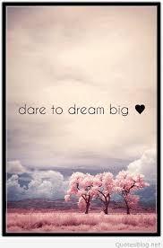 Dare Quotes Dare to dream big quote 82