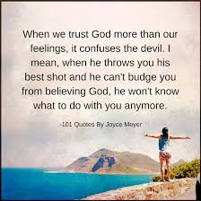 Trust In God Quotes Stunning What Happens When We Trust God More Than Our Feelings Joyce Meyer