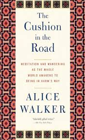 the cushion in the road meditation and wandering as the whole the cushion in the road meditation and wandering as the whole world awakens to being in harm s way none alice walker 9781595588722 com books