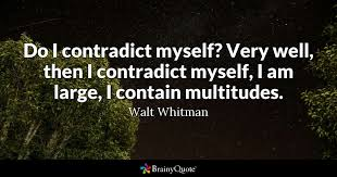 Walt Whitman Quotes Love Interesting Do I Contradict Myself Very Well Then I Contradict Myself I Am