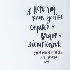 Brave Quotes Cool You Are Capable Brave Significant Team Changing For The Better