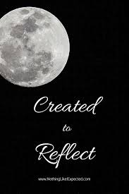 Reflecting The Light Of Christ Created To Reflect Nothing Like I Expected Son And You