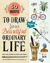 50 ways to draw your beautiful ordinary life practical lessons in pencil and paper