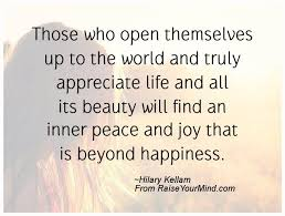 Finding Inner Peace Quotes Best Those Who Open Themselves Up To The World And Truly Appreciate Life
