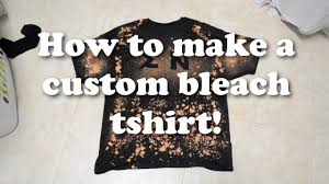 How To Make A Cool Shirt How To Make A Custom Bleach T Shirt