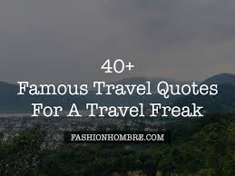 40 Famous Travel Quotes For A Travel Freak Fashion Hombre