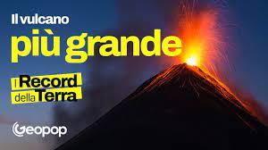 Il vulcano più grande del mondo