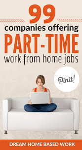 99 companies offering part time work at home jobs prefer a part time work from home job this amazing list of 99 part