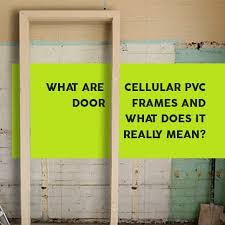what are cellular pvc door frames and