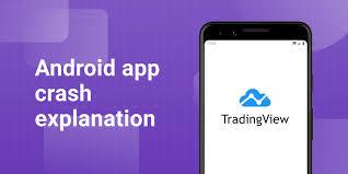 Android App Crash Explanation Tradingview Blog