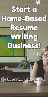 17 best ideas about resume writing resume resume start a home based resume writing business work at home mom revolution
