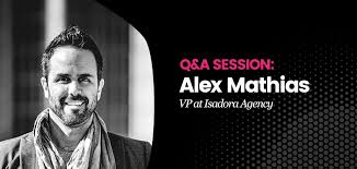 We Had An Interview With Alex Mathias - The VP at Isadora Agency