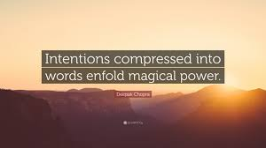Deepak Chopra Quote Intentions Compressed Into Words Enfold Magical