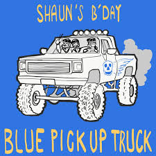 Blue Pickup Truck, a song by Shaun's B'day on Spotify