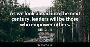 Empowerment Quotes 47 Stunning As We Look Ahead Into The Next Century Leaders Will Be Those Who
