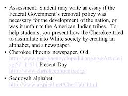 "cherokee ""trail of tears"" ppt video online  assessment student write an essay if the federal government s removal policy was necessary for"