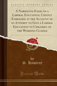 A Narrative Essay On A Liberal Education Chiefly Embodied
