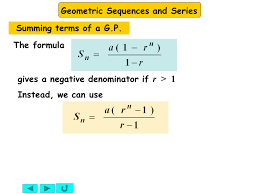 10 geometric sequences and series gives a negative denominator if r 1 the formula instead we can use summing terms of a g p
