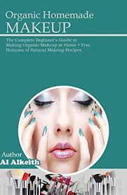 organic homemade makeup the plete beginner s guide to making organic makeup at home free