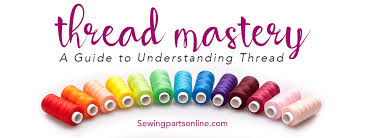 Thread Mastery A Guide To Understanding Thread Sewing