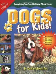 dogs for kids everything you need to know about dogs kristin mehus roe 9781931993838 amazon books