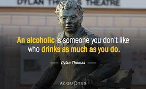 Dylan Thomas Quote An Alcoholic Is Someone You Don't Like Who Fascinating Alcoholic Quotes