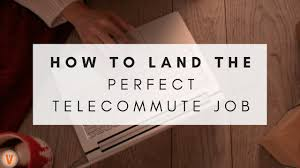 Telecommute Job Back To Basics How To Land The Perfect Telecommute Job For You