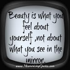 Quotes On Feeling Beautiful Best Of Beauty Is What You Feel About Yourself Mesmerizing Quotes