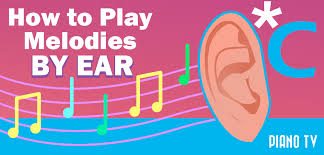 how to play a melody by ear an overview