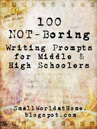 smallworld not boring writing prompts for middle and high want your own