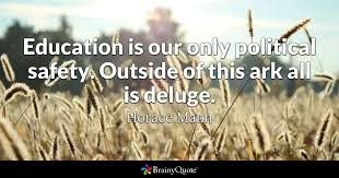Horace Mann Quotes Extraordinary Education Is Our Only Political Safety Outside Of This Ark All Is