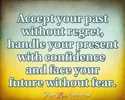Regret Love Quotes Delectable Accept Your Past Without Regret Handle Your Present With Confidence