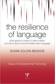 com the resilience of language what gesture creation in  the resilience of language what gesture creation in deaf children can tell us about how all children learn language essays in developmental psychology