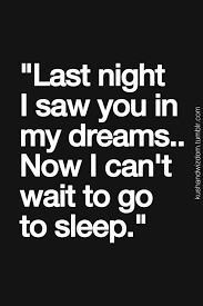 You In My Dreams Quotes Best Of Last Night I Saw You In My Dreams Now I Can't Wait To Go To Sleep