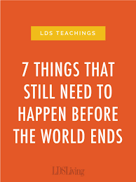 Apostles Death Chart Lds 7 Things That Still Need To Happen Before The World Ends