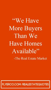 Real Estate Quotes Best We Have More Buyers Then We Have Homes Available Realestate Real