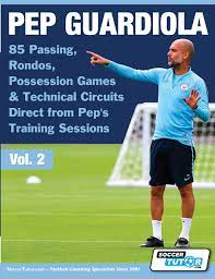 Pep Guardiola - 85 Passing, Rondos, Possession Games & Technical Circuits  Direct from Pep's Training Sessions (2) (Volume): Amazon.co.uk:  SoccerTutor.com: 9781910491348: Books