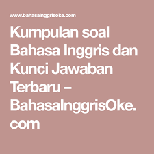 A short summary of this paper. Kumpulan Soal Bahasa Inggris Dan Kunci Jawaban Terbaru Bahasainggrisoke Com Inggris Bahasa