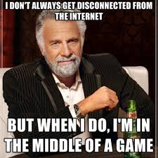 I Don't Always Get Disconnected From The Internet But When I Do, I ... via Relatably.com
