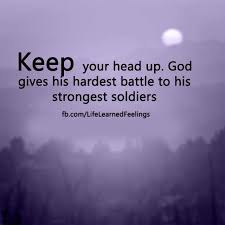 Keep Your Head Up Quotes Gorgeous Memorable Quotes Keep Your Head Up God Gives His Hardest Battle To