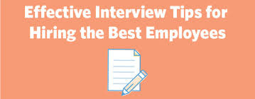 Tips For Interview Effective Interview Tips For Hiring The Best Employees