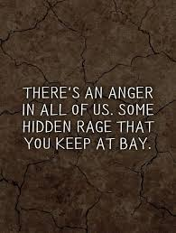 Rage Quotes Gorgeous There's An Anger In All Of Us Some Hidden Rage That You Keep At Bay